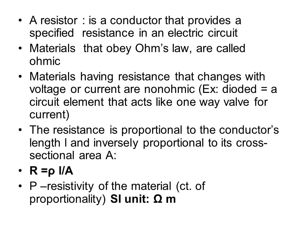 A resistor : is a conductor that provides a specified resistance in an electric circuit