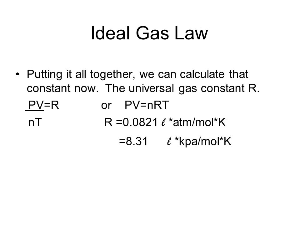 Ideal Gas Law Putting it all together, we can calculate that constant now. The universal gas constant R.
