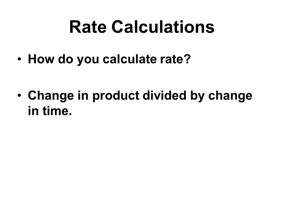 Rate Calculations How do you calculate rate