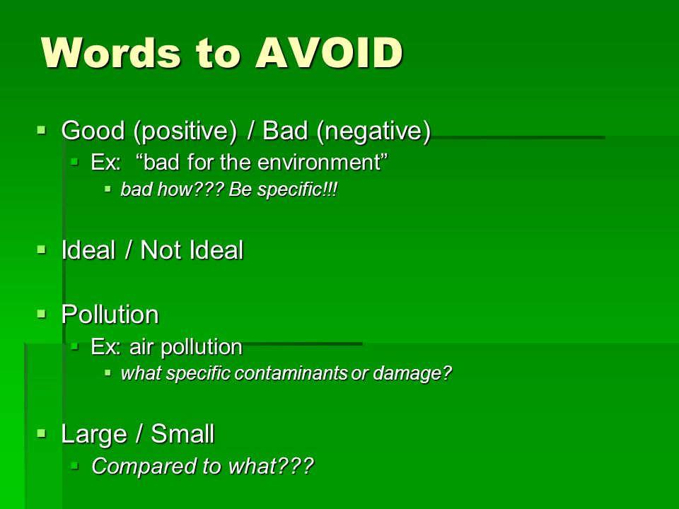Words to AVOID Good (positive) / Bad (negative) Ideal / Not Ideal