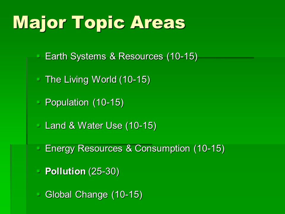 Major Topic Areas Earth Systems & Resources (10-15)