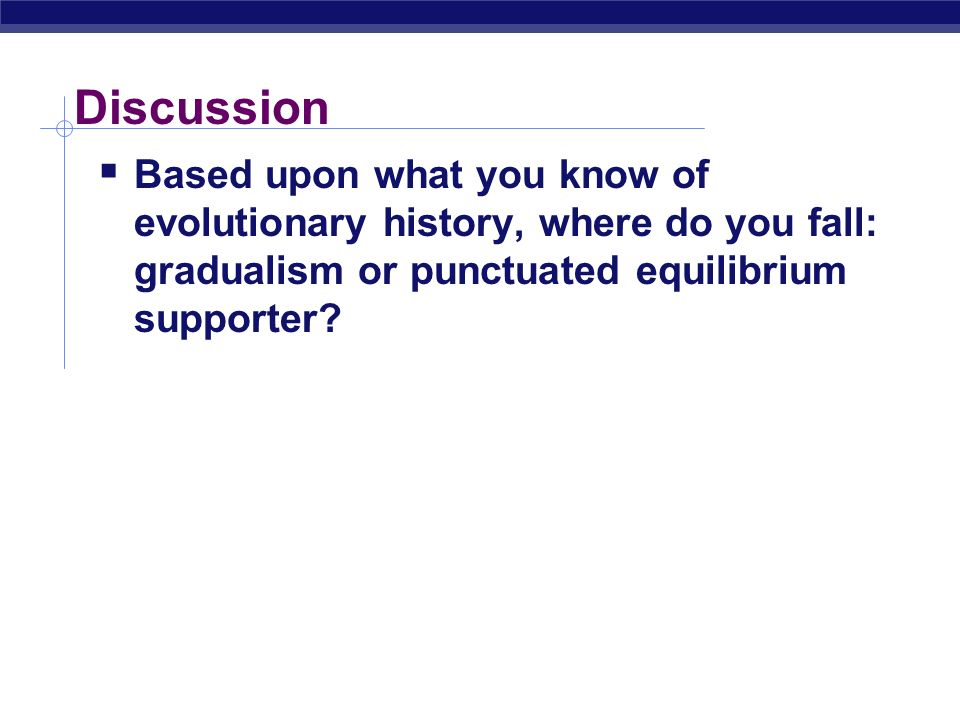 Discussion Based upon what you know of evolutionary history, where do you fall: gradualism or punctuated equilibrium supporter