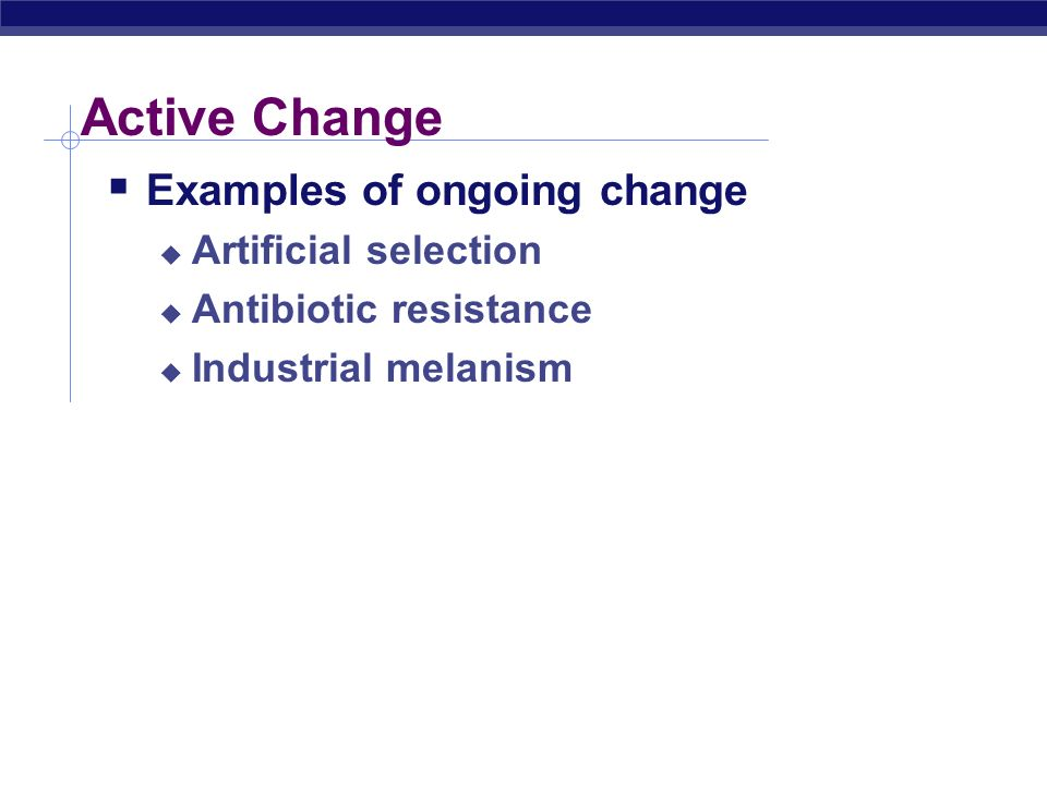 Active Change Examples of ongoing change Artificial selection