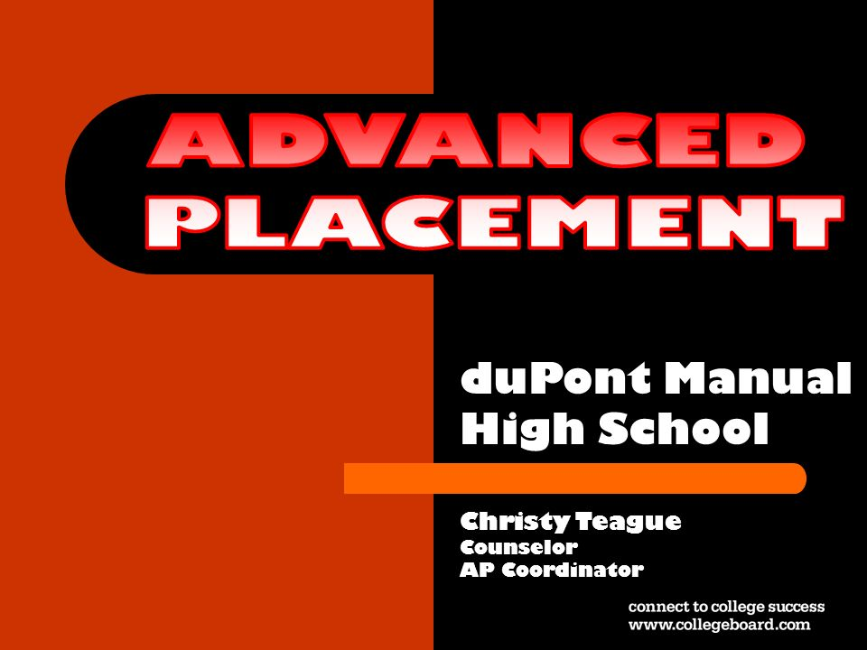 ADVANCED PLACEMENT duPont Manual High School Christy Teague Counselor