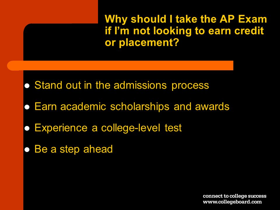 Why should I take the AP Exam if I'm not looking to earn credit or placement