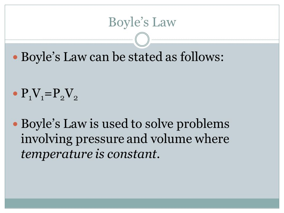 Boyle's Law Boyle's Law can be stated as follows: P1V1=P2V2