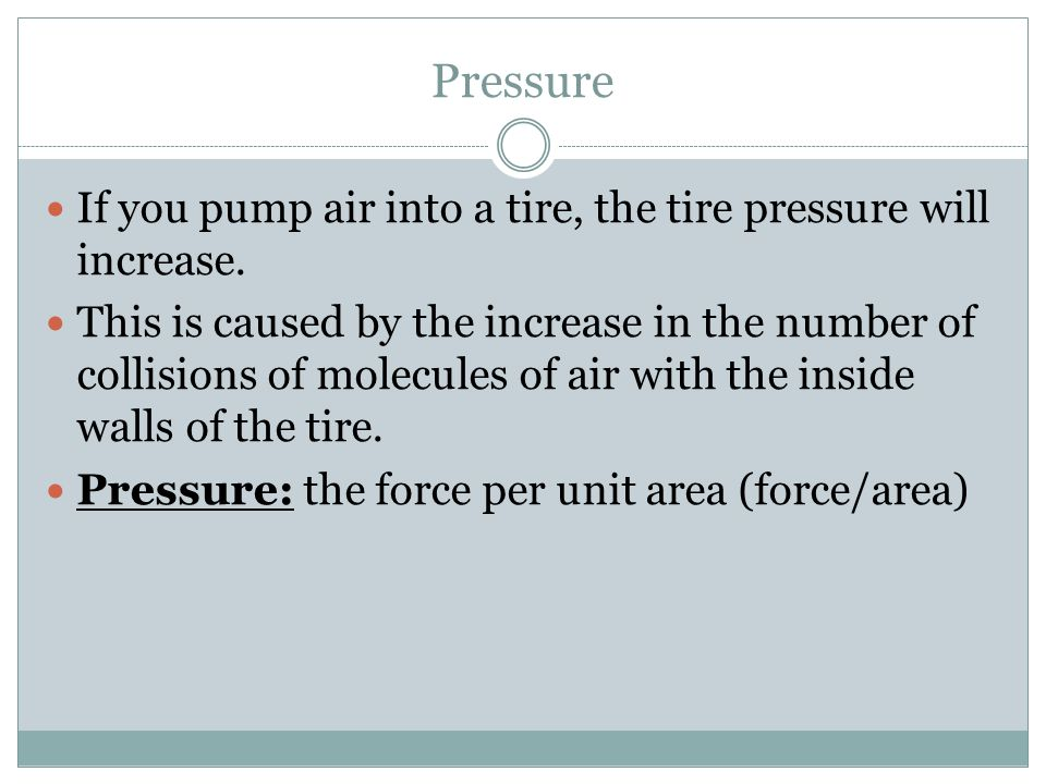 Pressure If you pump air into a tire, the tire pressure will increase.