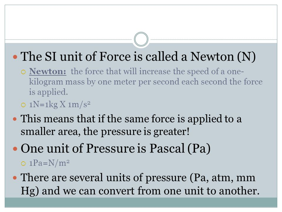 The SI unit of Force is called a Newton (N)