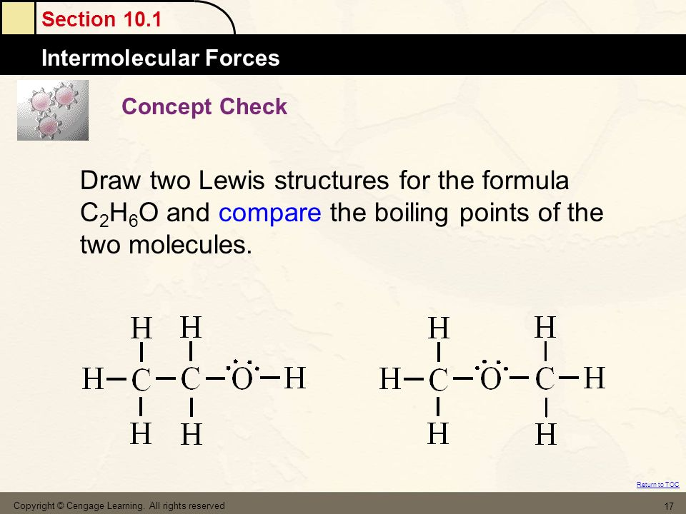 Concept Check Draw two Lewis structures for the formula C2H6O and compare the boiling points of the two molecules.