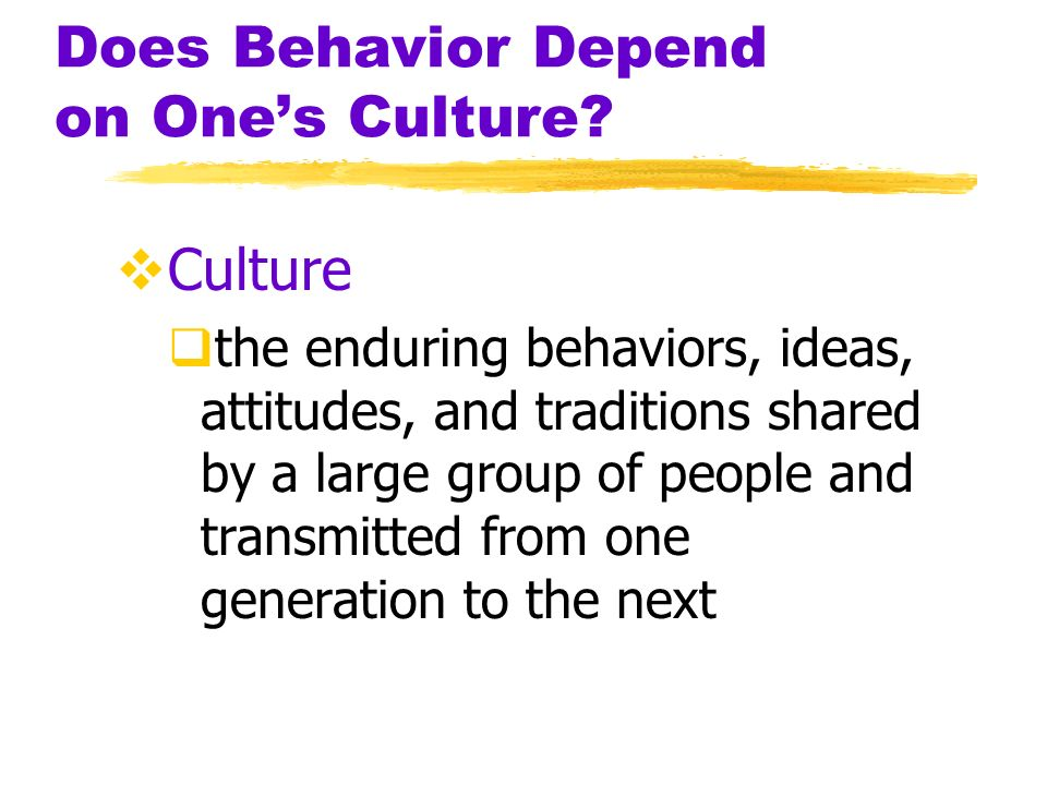 Does Behavior Depend on One's Culture