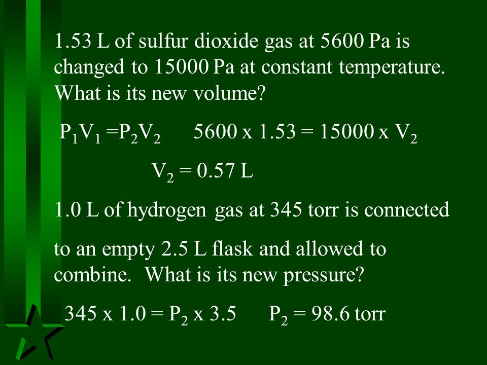 1.53 L of sulfur dioxide gas at 5600 Pa is changed to Pa at constant temperature. What is its new volume