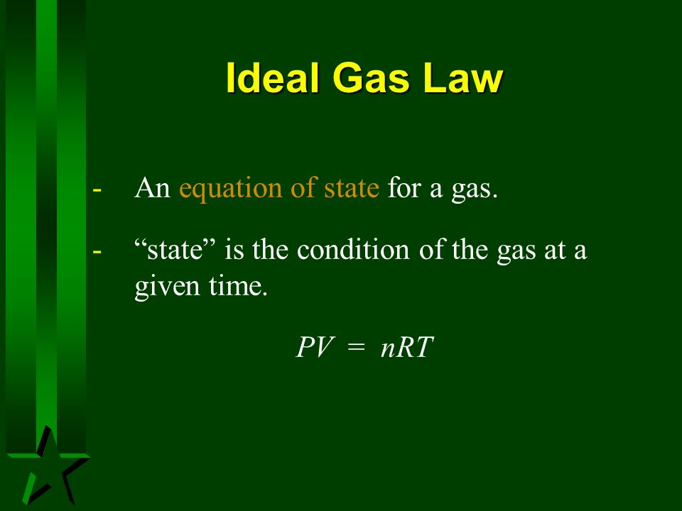 Ideal Gas Law An equation of state for a gas.