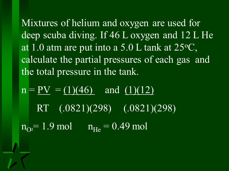 Mixtures of helium and oxygen are used for deep scuba diving
