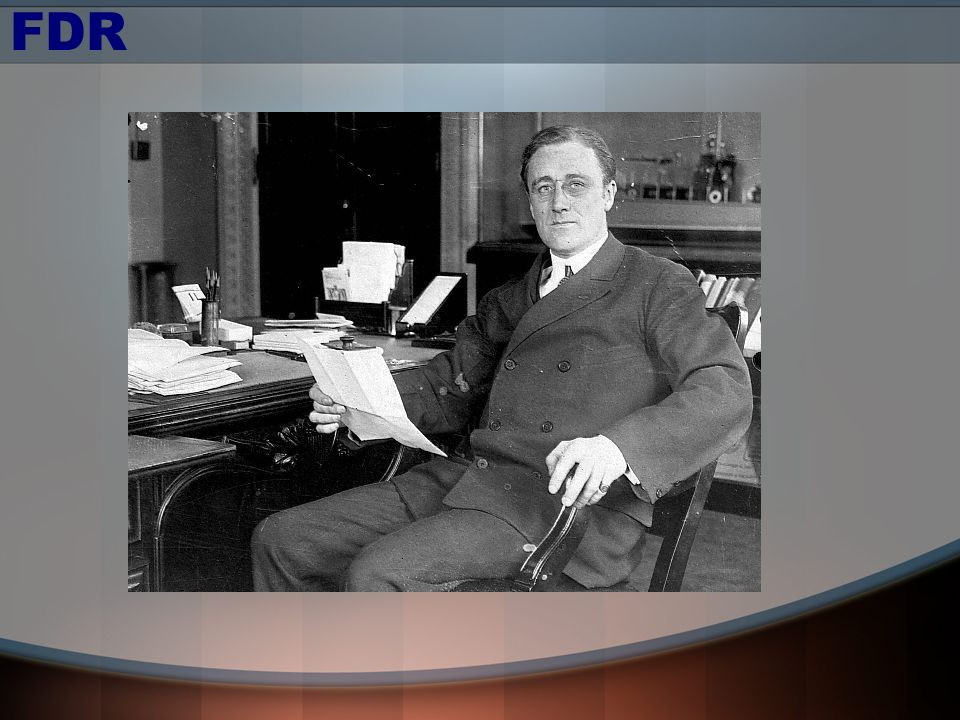 FDR Very experienced – NY legislature, governor of NY, nominated for VP, assistant secretary of the navy.