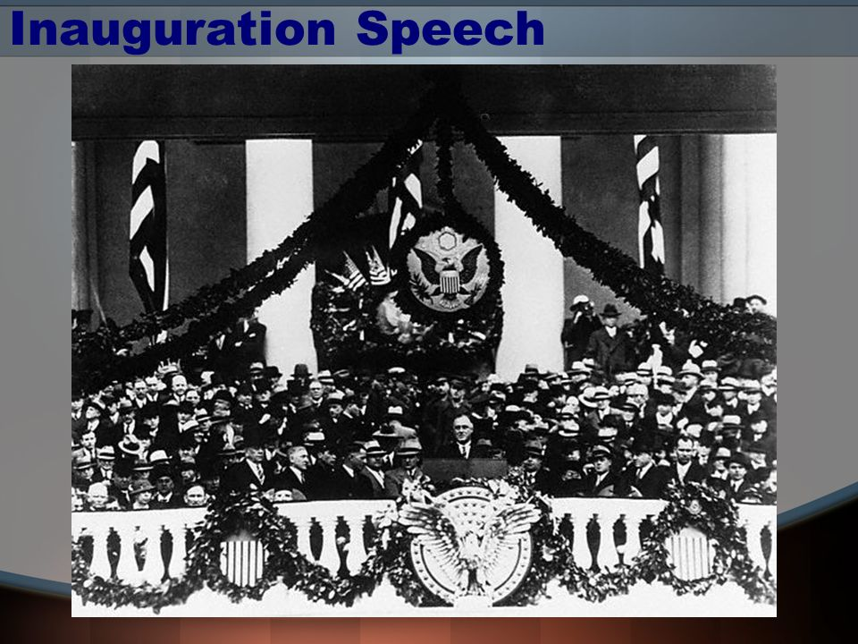 Inauguration Speech Roosevelt claimed in his inauguration: the only thing to fear is fear itself