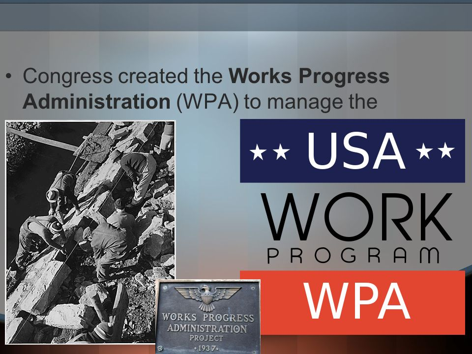 Congress created the Works Progress Administration (WPA) to manage the programs