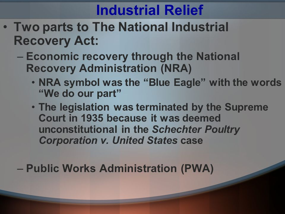 Industrial Relief Two parts to The National Industrial Recovery Act: