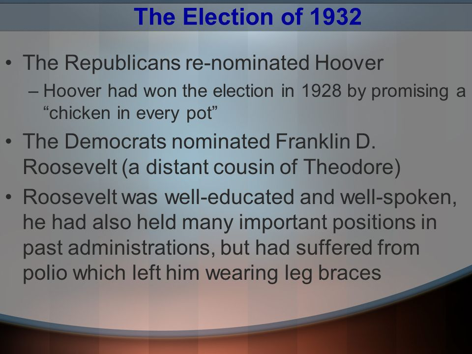 The Election of 1932 The Republicans re-nominated Hoover