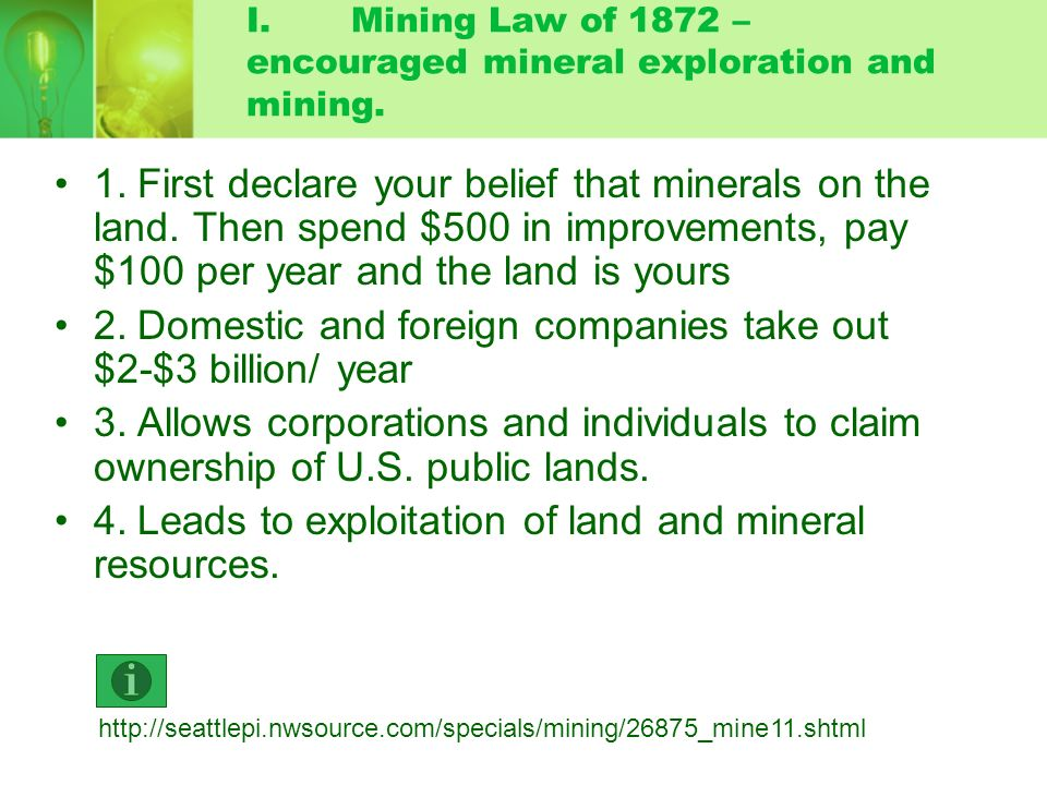 I. Mining Law of 1872 – encouraged mineral exploration and mining.