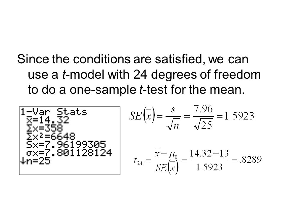 Since the conditions are satisfied, we can use a t-model with 24 degrees of freedom to do a one-sample t-test for the mean.