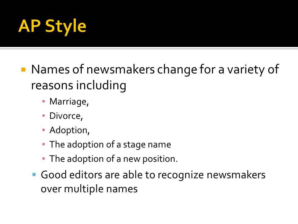 AP Style Names of newsmakers change for a variety of reasons including
