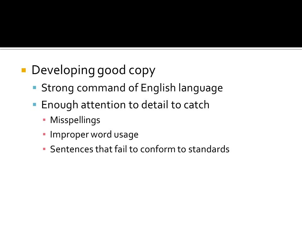 Developing good copy Strong command of English language