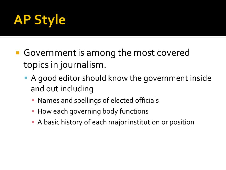 AP Style Government is among the most covered topics in journalism.