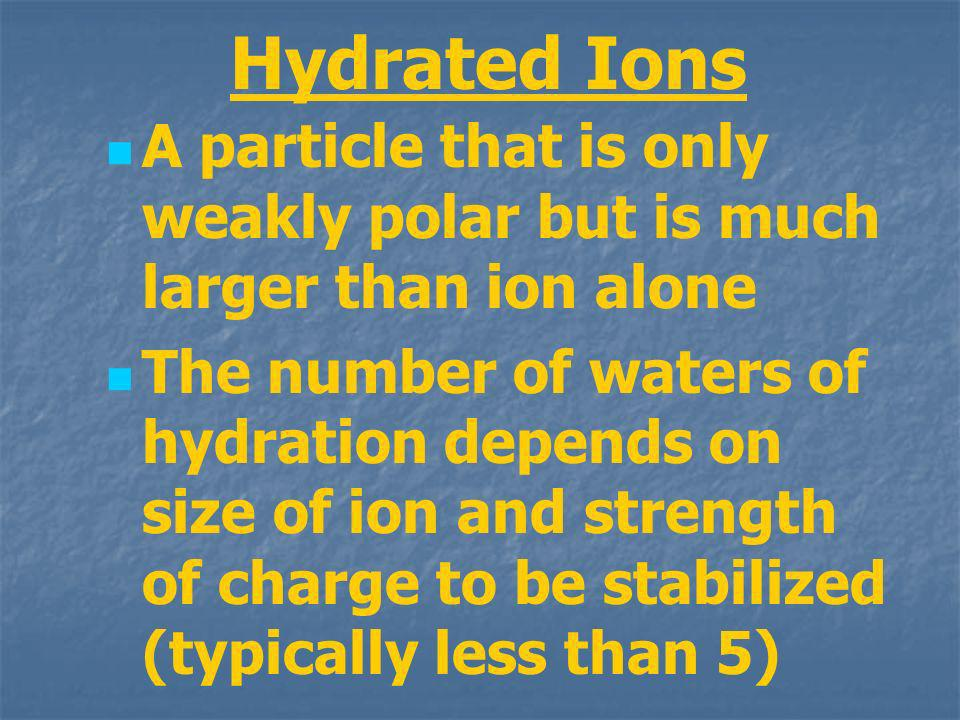 Hydrated Ions A particle that is only weakly polar but is much larger than ion alone.
