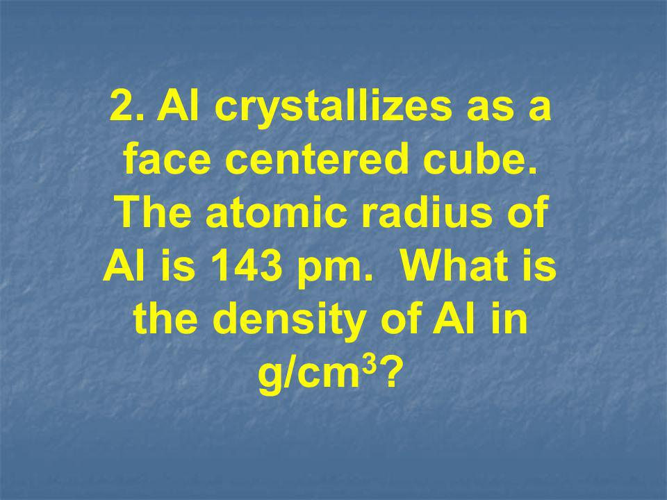 2. Al crystallizes as a face centered cube
