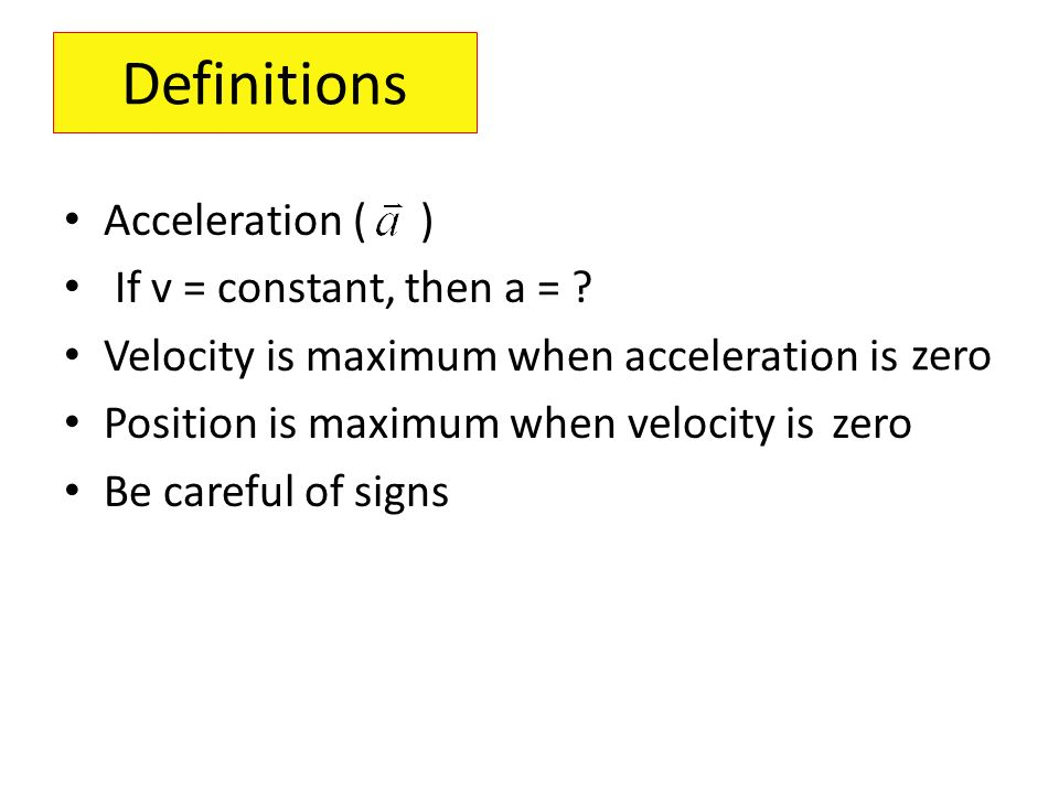 Definitions Acceleration ( ) If v = constant, then a =