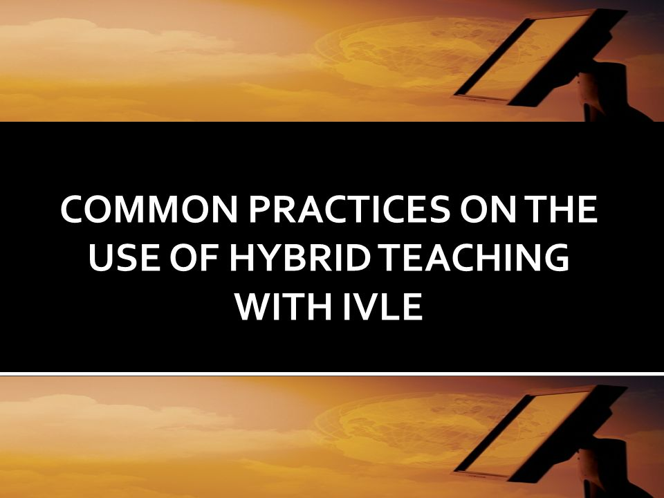 COMMON PRACTICES ON THE USE OF HYBRID TEACHING WITH IVLE