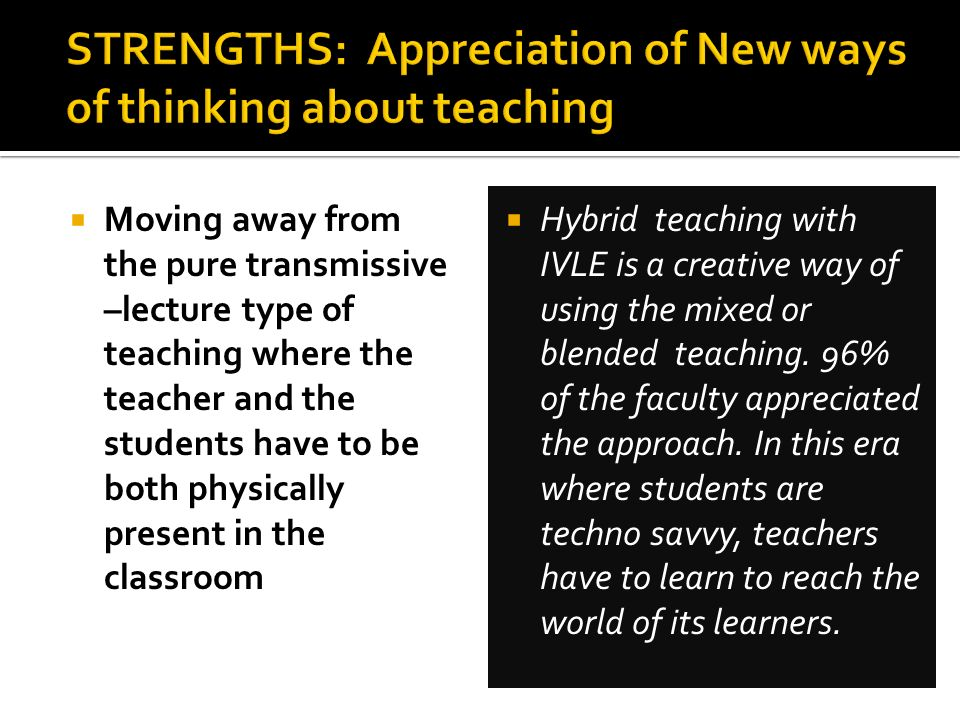 STRENGTHS: Appreciation of New ways of thinking about teaching