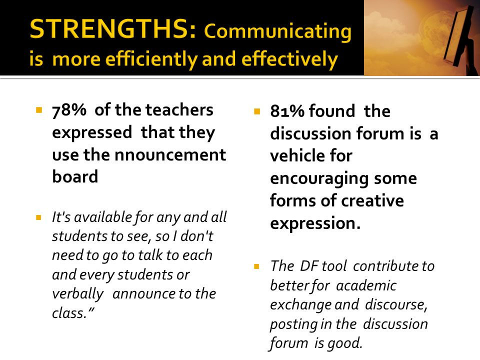 STRENGTHS: Communicating is more efficiently and effectively