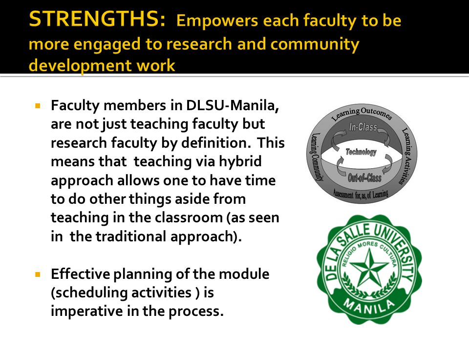 STRENGTHS: Empowers each faculty to be more engaged to research and community development work