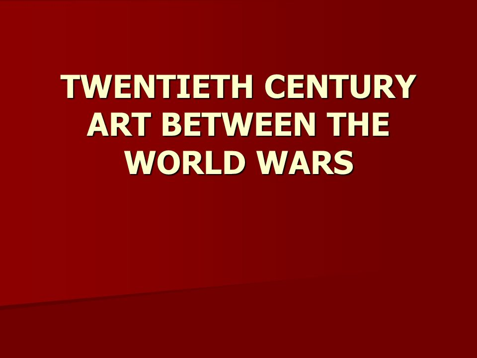 TWENTIETH CENTURY ART BETWEEN THE WORLD WARS
