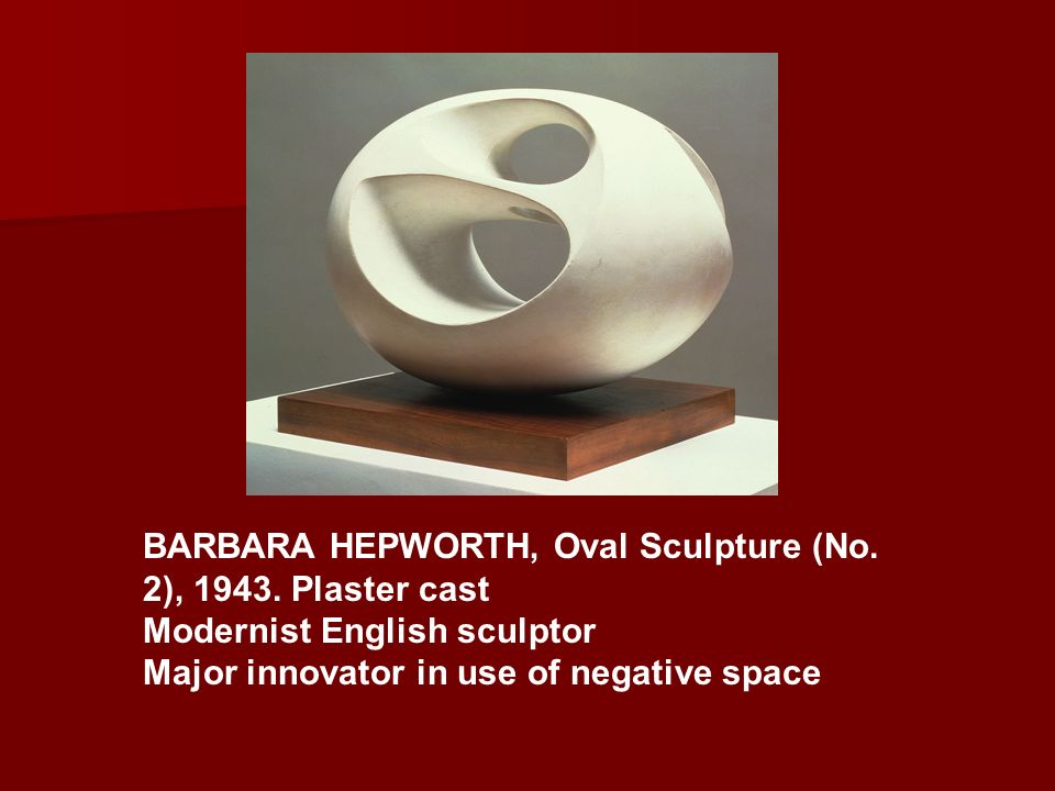 BARBARA HEPWORTH, Oval Sculpture (No. 2), 1943. Plaster cast