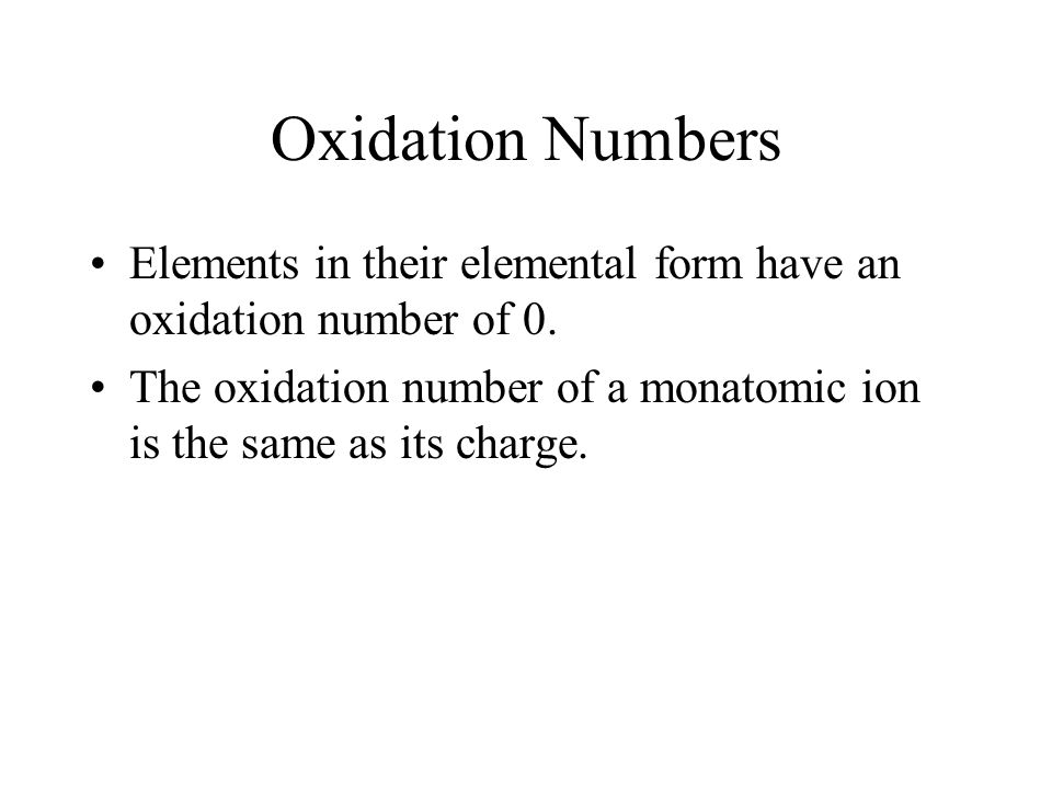 Oxidation Numbers Elements in their elemental form have an oxidation number of 0.