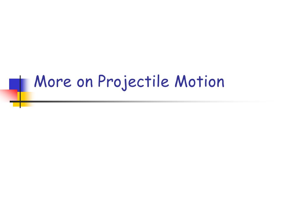 More on Projectile Motion