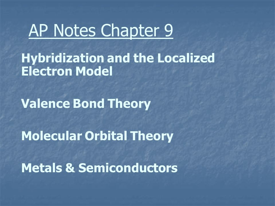 AP Notes Chapter 9 Hybridization and the Localized Electron Model