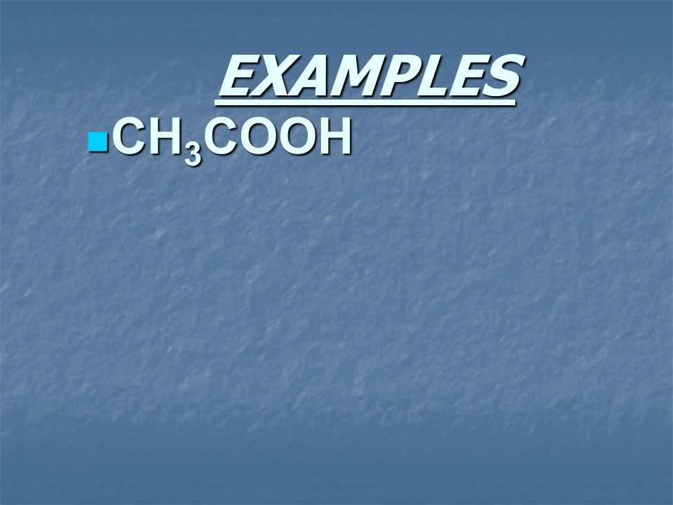 EXAMPLES CH3COOH