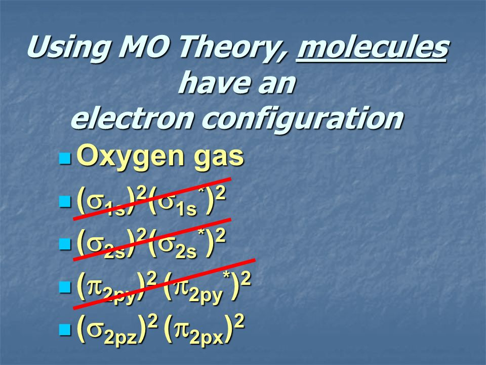 Using MO Theory, molecules have an electron configuration