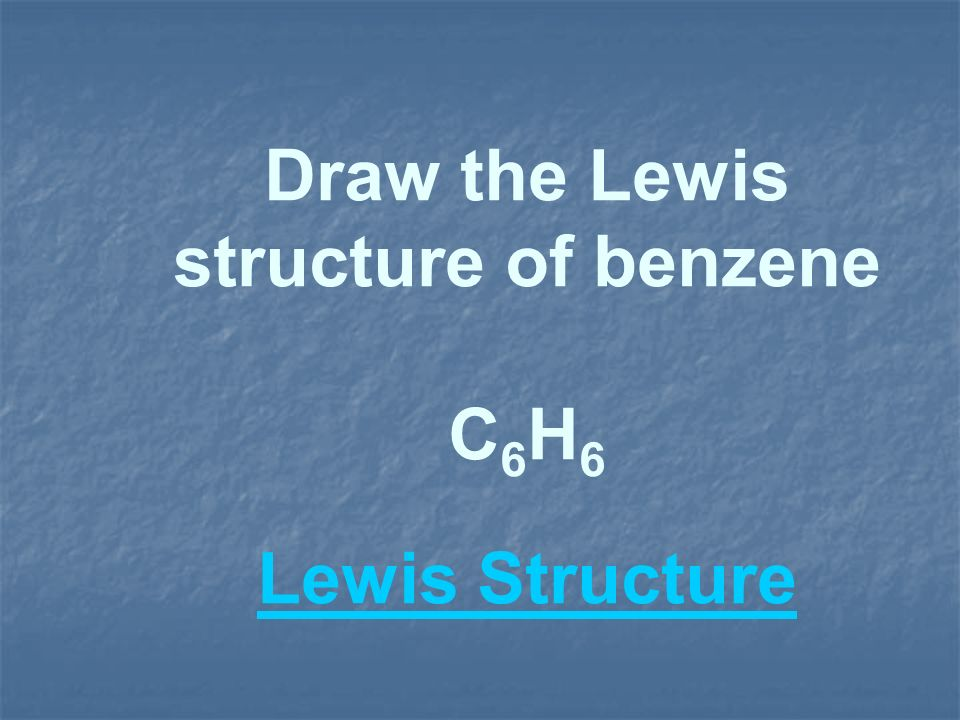 Draw the Lewis structure of benzene