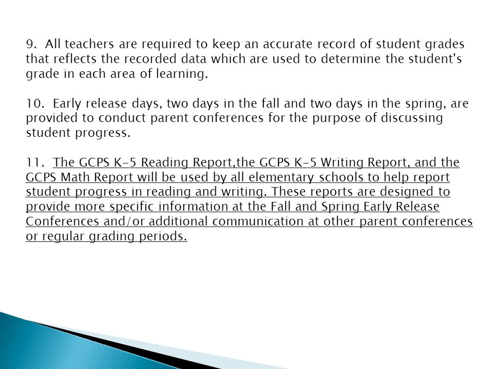 9. All teachers are required to keep an accurate record of student grades that reflects the recorded data which are used to determine the student s grade in each area of learning.