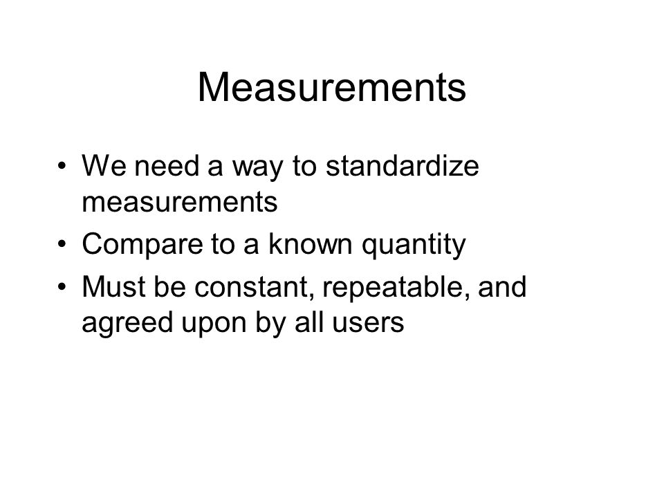 Measurements We need a way to standardize measurements
