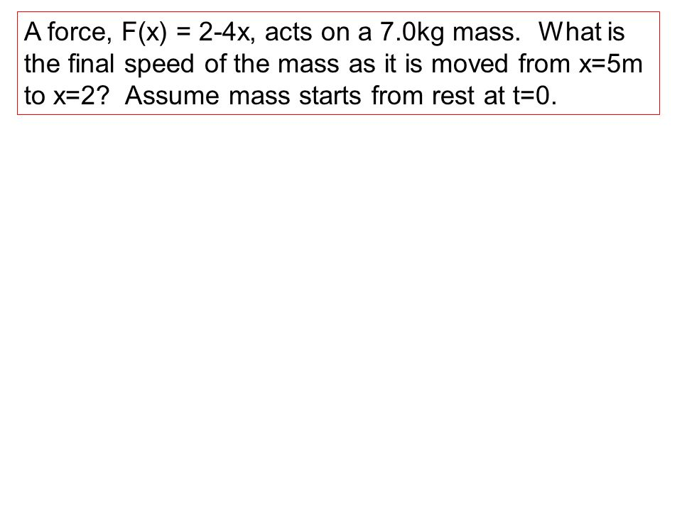 A force, F(x) = 2-4x, acts on a 7. 0kg mass