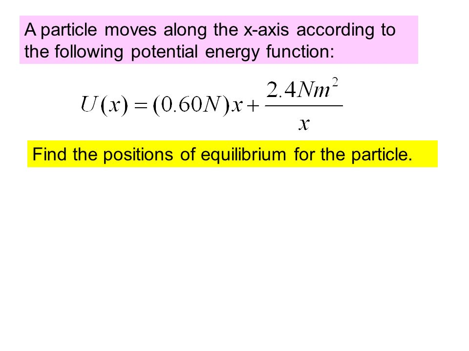 A particle moves along the x-axis according to the following potential energy function: