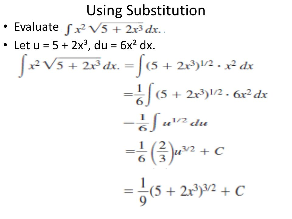 Using Substitution Evaluate Let u = 5 + 2x³, du = 6x² dx.