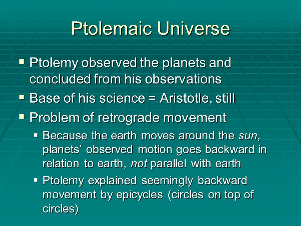 Ptolemaic Universe Ptolemy observed the planets and concluded from his observations. Base of his science = Aristotle, still.