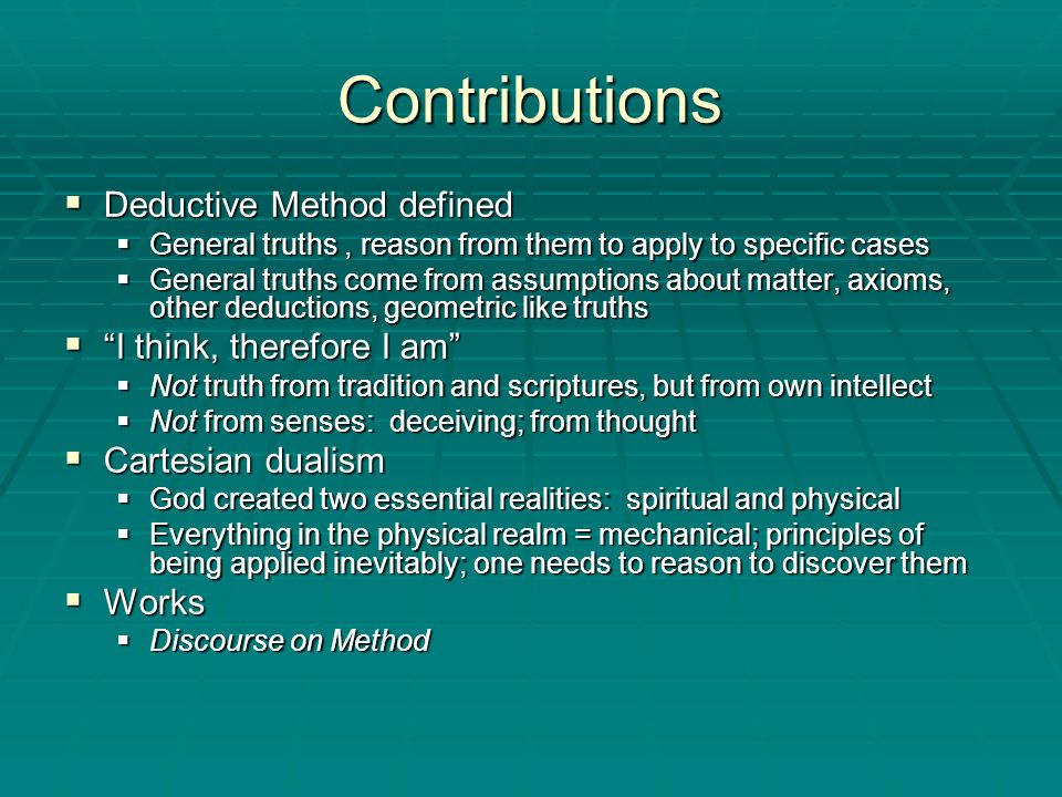 Contributions Deductive Method defined I think, therefore I am