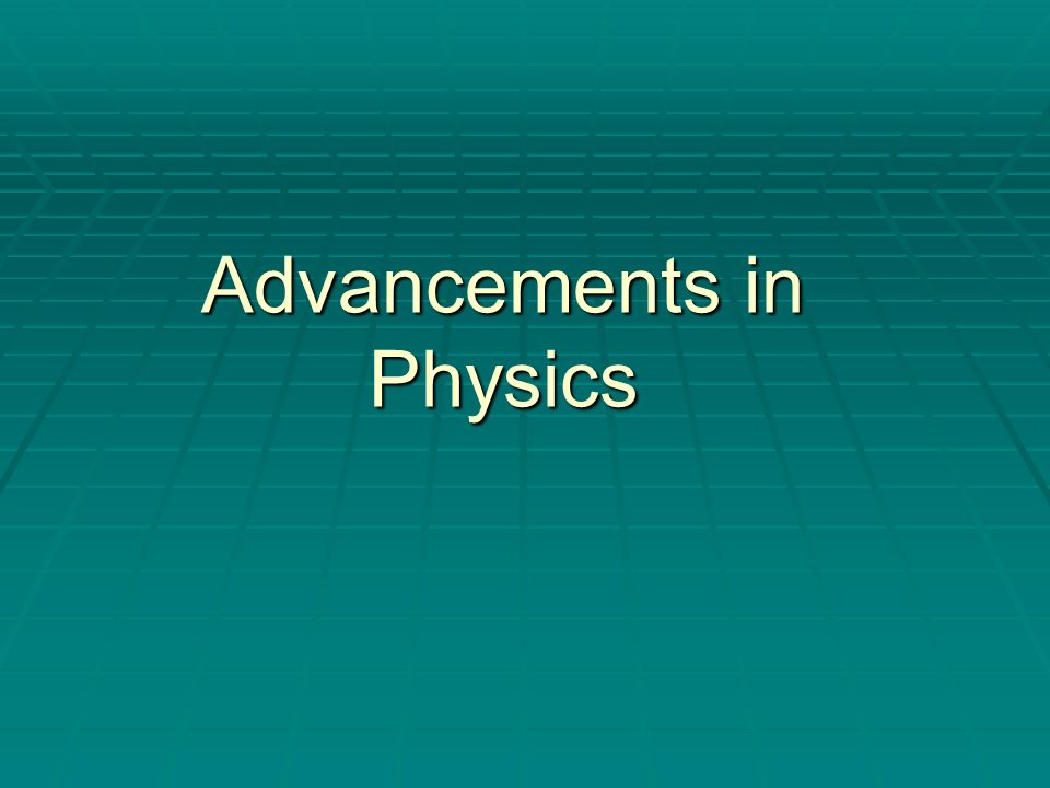 Advancements in Physics